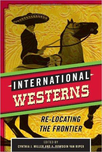$94.00 – International Westerns: Re-Locating the Frontier - by Cynthia  Miller, A. Bowdoin Van Riper (editor) Publishe - This collection of essays  examines ...